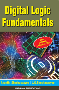 Digital Logic Fundamentals (With Practicals) - Ananthi Sheshasaayee & J.G. Sheshasaayee