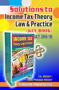 Solutions to Income Tax Theory, Law and Practice (Key book) for A. Y. 2018 - 19 - T.S. Reddy & Y. Hari Prasad Reddy